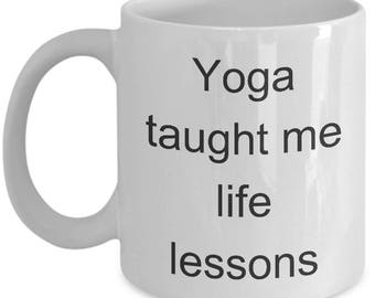 Funny Meditation Mug - Yoga Taught Me Life Lessons - Fitness Coffee Cup Gift
