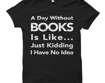 Book Lover Shirt, Book Lover Gift, Literature Shirt, Literature Gift, Librarian Gift, Librarian Shirt, A Day Without Books, Library #OS531