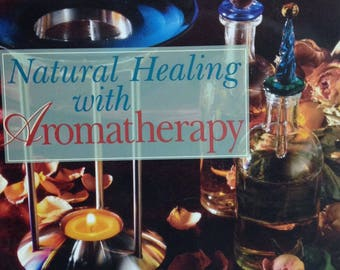 Natural Healing Aromatherapy Projects DIY Scented Gifts Work from Home Making Naturally Fragranced Products with Essential Oils Effects
