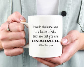 I Would Challenge You To A Battle Of Wits But I See That You Are Unarmed, Shakespeare Mug, Literary Gifts, Librarian Gift, Teacher Gift 1038