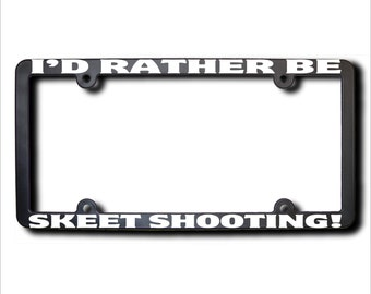 I'd Rather Be Skeet Shooting License Plate Frame (T) Made in USA