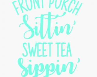 Front Porch sittin' sweet tea sippin' / sweet tea sticker / quote decal / yeti decal / tumbler sticker / car decal / cup sticker / mug decal