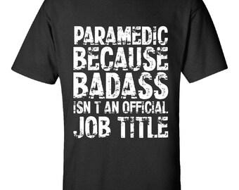 Paramedic Because Badass Isnt an Official Job Title-  Tshirt- Job Tee Gift Idea