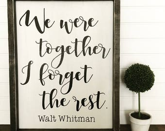 Wooden sign - We were together I fofget the rest quote, WALT whitman quote, farmhouse style, love