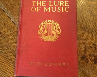 1918 The Lure Of Music by Olin DownesDepicting the Human Side of Great Composes Verdi, Puccini Chopin