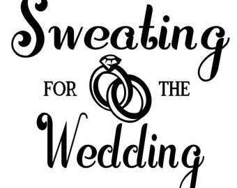 Sweating For The Wedding Shirt and/or Pant Vinyl Iron On Decal Heat Transfer - Shirt/Pants not included -Iron On Only - Black or White