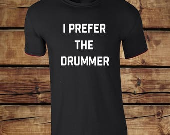 I Prefer The Drummer T-shirt - Band Top - Music Clothing - Led Zeppelin Rolling Stones T-shirt - Groupie Clothing