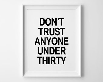 Funny Typography Print, Inspirational Wall Art, Black and White Poster, Wall Decor, Love Sign, Don't Trust Anyone Under Thirty.
