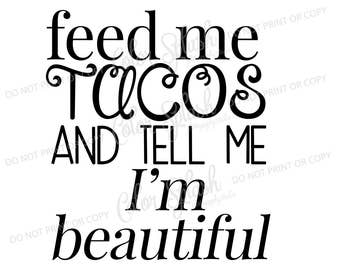 feed me tacos and tell me i'm beautiful svg, png, dxf, eps mom life svg, cutting file, silhouette cameo, cuttable, clipart
