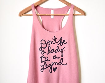 """Stevie Nicks Quote """"Don't be a lady. Be a Legend"""" Racerback Tank, Yoga Tank Top, Feminist Shirt, Gifts for Her. MADE TO ORDER"""