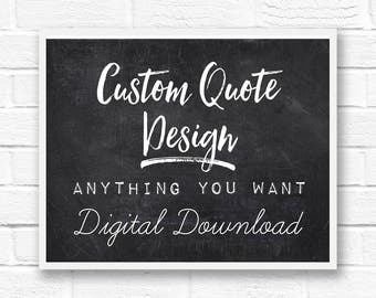Custom design, digital download, printable, custom quote, custom word art, personalized quote, customized, gifts for mom, instant download