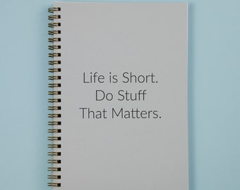 Life is Short Do Stuff That Matters Notebook | A5 notepad | Journal | Stationery | Quote Notebook | Motivational Quote