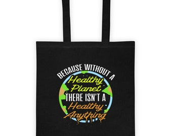 Without a Healthy Planet there isn't a Healthy Anything Tote bag