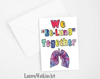 """We """"Be-Lung"""" Together - We belong together pun card - Valentines card - Anatomy - Medical joke - Doctor -nurse -Pulmonology - Pulmonologist"""