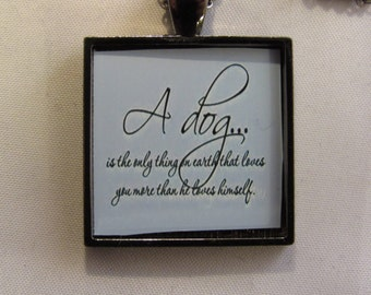 A Dog Is The Only The Thing On Earth That Loves You More Then He Loves Himself Necklace