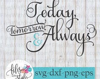 Today Tomorrow and Always Wedding Love SVG DXF PNG Digital Download Cutting File