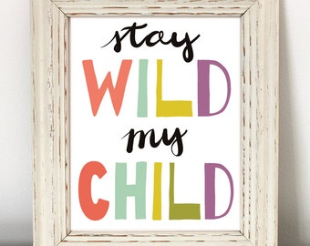 Stay Wild My Child Nursery Print - Christmas gift for mom - quote art, printable quotes, girls room quotes, kids room art, art for kids