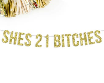 Shes 21 Bitches Glitter Banner | 21st birthday | birthday banner | twenty one | 21st birthday | finally legal | photo prop |