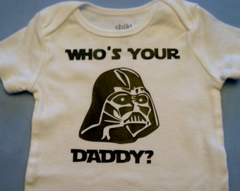 Star Wars - Darth Vader - Who's Your Daddy? - Onesie or Toddler T-shirt - Choose size and print color