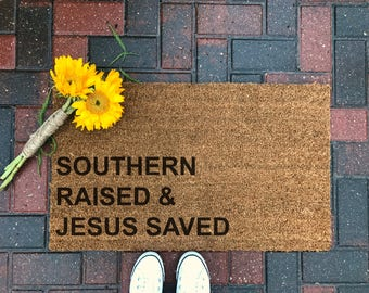 Southern Raised & Jesus Saved / Welcome Mat / Housewarming / Gifts for Her / Custom Doormat / Front Porch Decor / Spring Decor/ Valentine's