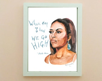 Michelle Obama Portrait, inspiring women, When they Go Low, We Go High