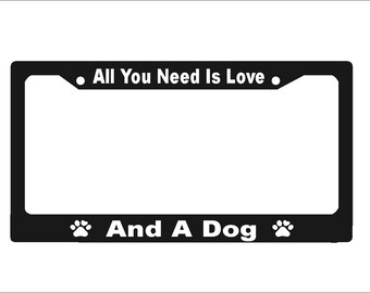 All You Need Is Love And A Dog License Plate Frame |  License Plate |  |   Car Accessories License Plate Art