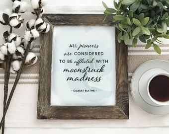 All Pioneers Are Considered To Be Afflicted With Moonstruck Madness Gilbert Blythe - Printable PDF