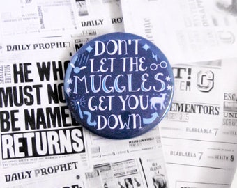 Geeky Pinback Buttons Book Accessories Don't Let The Muggles Get You Down