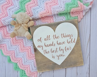 Of all the things my hands have held wooden sign | Nursery decor | Hand painted sign | The best by far is you | Childrens room decor