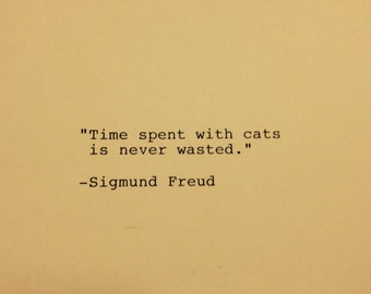 Sigmund Freud - Hand Typed Typewriter Quote - Time spent with cats.....
