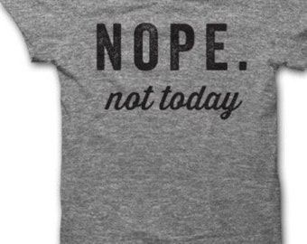 Nope. Not Today Shirt