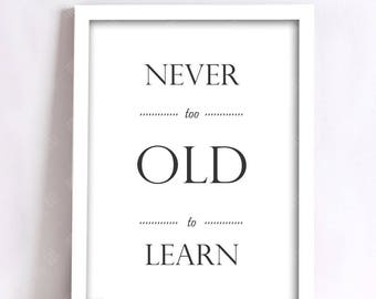 MOTIVATIONAL Poster | Digital DOWNLOAD | Typographic Art | PRINTABLE | You're Never Too Old To Learn | 8x10 | Hi Res Jpeg,printable quote