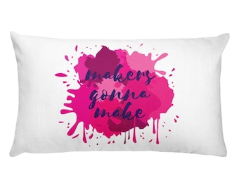 Makers Gonna Make Rectangular Pillow | Gifts for Artists | Gifts for Designers | Gifts for Creatives | Gifts for Makers | Gifts for Her