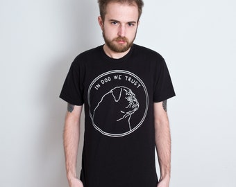 In Dog We Trust Pug T-Shirt. Men's Unisex Dog Tee. Black Shirt.