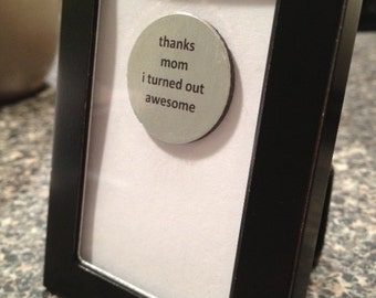 Quote | Magnet | Frame - Thanks Mom I Turned Out Awesome