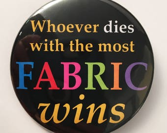 Whoever dies with the most fabric wins badge