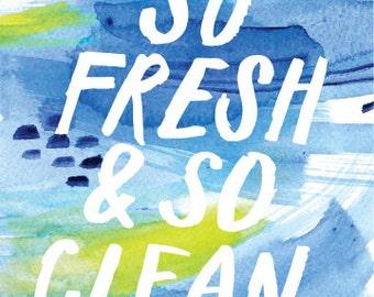 So Fresh & So Clean Print