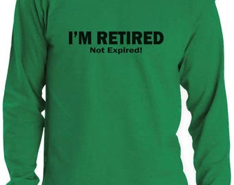 I'm Retired Not Expired Funny Retirement Long Sleeve T-Shirt