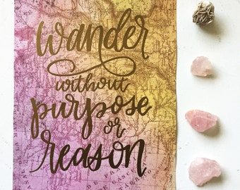 Wander without purpose or reason // Hand Lettered Sign // Embossed Map Paper // Wall Decor // Hand Lettered Quote on Paper