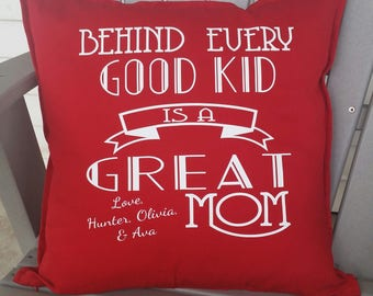 Behind Every Good Kid Is A Great Mom- Custom Pillow - Mother's Day Gift