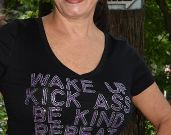 Wake Up. Kick Ass. Be Kind. Repeat.  Rhinestone  glitter bling  shirt,  all sizes XS, S, M, L, XL, XXL, 1X, 2X, 3X, 4X, 5X
