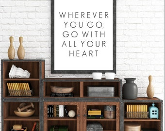 Wherever You Go Go With All Your Heart, Travel Poster, Quote Prints, Wall Art Quotes, Quotes For Wall, Printable Quotes, Inspirational Quote