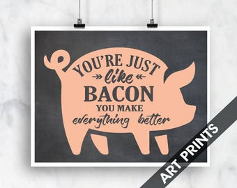 You're Just Like Bacon You Make Everything Better- Landscape Art Print (Featured Vintage Chalkboard with Sherbert ) Funny Kitchen Art Prints