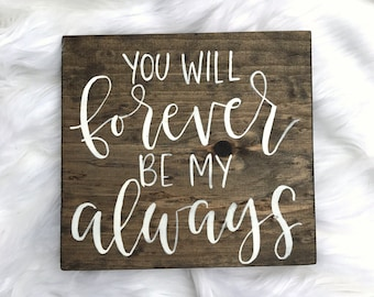 You will forever be my always // Wood Sign // 10x10 // Hand Lettered