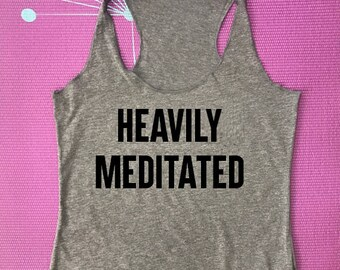 Heavily Meditated tee shirt, Namaste Tank Top, Namaste Shirt, Womens Yoga Tank