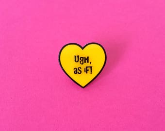 """Clueless/Cher Horowitz Inspired """"As If"""" Pin"""