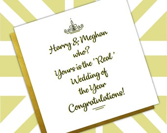 Royal Wedding Funny Card 'Harry & Meghan who?, Your's is the 'Real' Wedding of the Year. Congratulations! Crown Gold and Black Typography