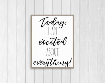 Today I am Excited About Everything 8x10 Digital Print