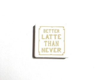 "2"" x 2"" Tile Magnet, Vinyl Letters, Ceramic Tile, Neodymium Magnets, Fridge Magnet, Better Latte Than Never, Coffee Lover, Fun Sayings"
