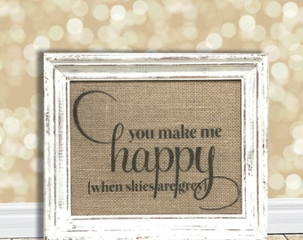 You Make Me Happy When Skies Are Grey Sign - Burlap Art Print -Natural Cotton Fabric Art Print - Nursery - Baby - Kids